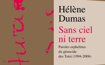 «Sans ciel ni terre – Paroles orphelines du génocide des Tutsi (1994-2006) » d'Hélène Dumas